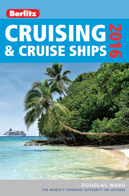 Berlitz Complete Guide to Cruising & Cruise Ships 2016 Douglas Ward