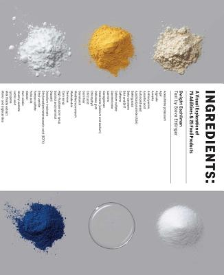 Ingredients: A Visual Exploration of 75 Additives and 25 Food Products