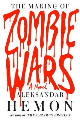 The Making of Zombie Wars by Aleksandar Hemon