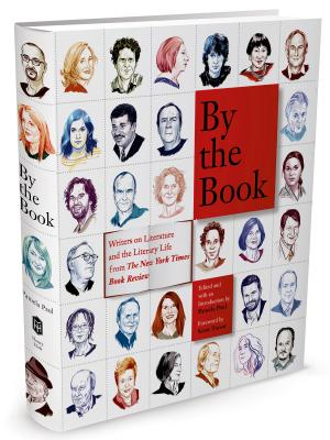 By the Book: Writers on Literature and the Literary Life
