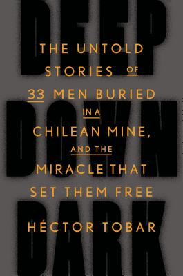 The Untold Stories of 33 Men Buried in a Chilean Mine and the Miracle That Set Them Free