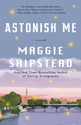 Astonish Me, by Maggie Shipstead