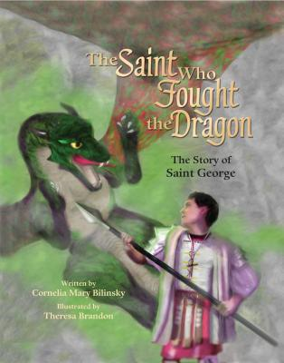 The Saint Who Fought the Dragon: The Story of St. George
