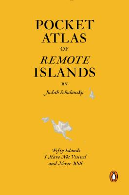 Pocket Atlas of Remote Islands: Fifty Islands I Have Not Visited and Never Will by