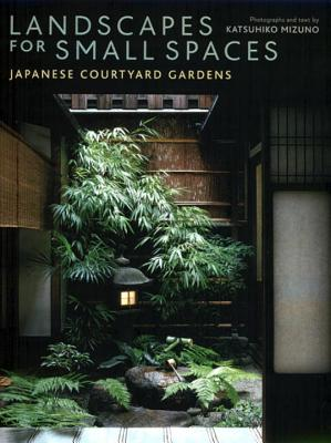 Landscapes For Small Spaces Japanese Courtyard Gardens