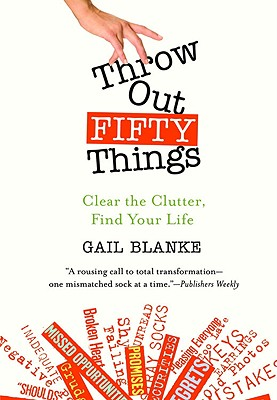 Buy Throw Out Fifty Things: Clear the Clutter, Find Your Life
