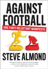 AGAINST FOOTBALL by Steve Almond, via Indiebound.org (affiliate link)