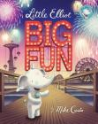 Little Elliot Books: Little Elliot, Big Fun