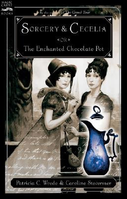Sorcery and Cecelia or The Enchanted Chocolate Pot: Being the Correspondence of Two Young Ladies of Quality Regarding Various Magical Scandals in London and the Country Cover Image
