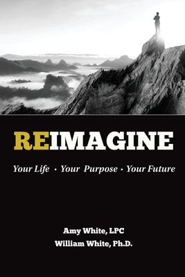 Reimagine: Your Life, Your Purpose, Your Future Cover Image