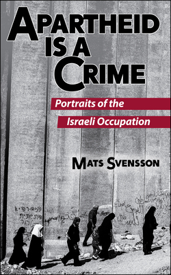 Apartheid Is a Crime (2nd Edition): Portraits of the Israeli Occupation of Palestine Cover Image