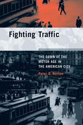 Fighting Traffic: The Dawn of the Motor Age in the American City Cover Image