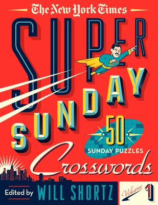 The New York Times Super Sunday Crosswords Volume 1: 50 Sunday Puzzles Cover Image