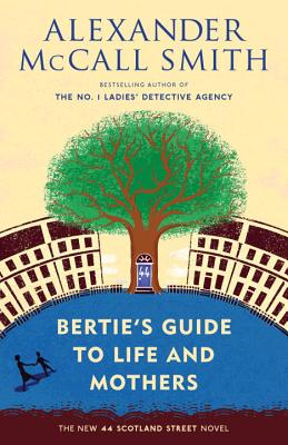 Bertie's Guide to Life and Mothers (44 Scotland Street Series #9) Cover Image
