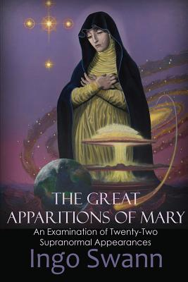 The Great Apparitions of Mary: An Examination of Twenty-Two Supranormal Appearances Cover Image