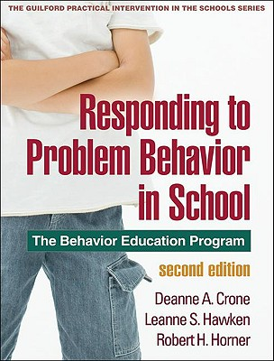 Responding to Problem Behavior in Schools, Second Edition: The Behavior Education Program (The Guilford Practical Intervention in the Schools Series                   ) Cover Image