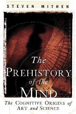 The Prehistory of the Mind: The Cognitive Origins of Art, Religion and Science Cover Image