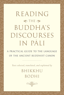 Reading the Buddha's Discourses in Pali: A Practical Guide to the Language of the Ancient Buddhist Canon Cover Image