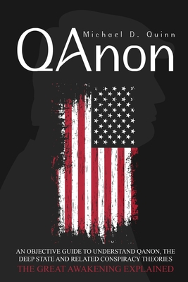 Qanon: An Objective Guide to Understand QAnon, The Deep State, and Related Conspiracy Theories: The Great Awakening Explained Cover Image