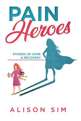 Pain Heroes: Stories of Hope and Recovery Cover Image
