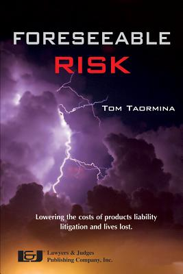 Foreseeable Risk: Minimizing Cost and Maximizing Outcomes in Products Liability Litigation Cover Image