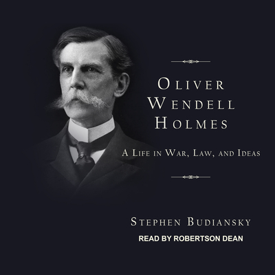 Oliver Wendell Holmes: A Life in War, Law, and Ideas Cover Image