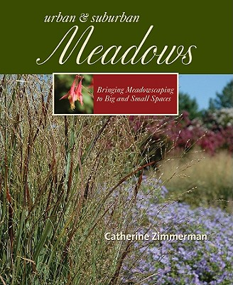 Urban & Suburban Meadows: Bringing Meadowscaping to Big and Small Spaces Cover Image