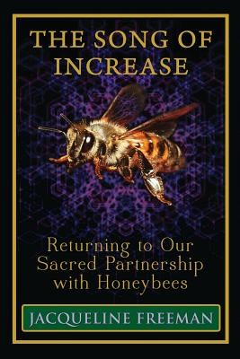 The Song of Increase: Returning to Our Sacred Partnership with Honeybees Cover Image