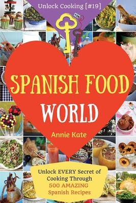 Spanish Food World: Unlock EVERY Secret of Cooking Through 500 AMAZING Spanish Recipes (Spanish Food Cookbook, Spanish Cuisine, Diabetic C Cover Image