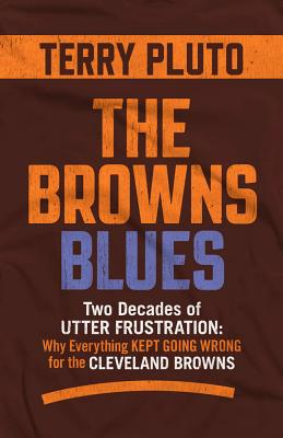 The Browns Blues: Two Decades of Utter Frustration: Why Everything Kept Going Wrong for the Cleveland Browns Cover Image