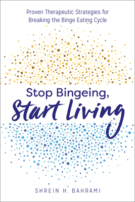 Stop Bingeing, Start Living: Proven Therapeutic Strategies for Breaking the Binge Eating Cycle Cover Image