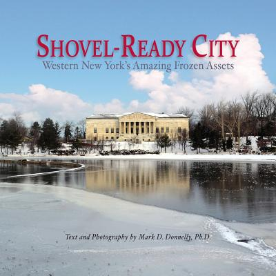 Shovel-Ready City: Western New York's Amazing Frozen Assets Cover Image