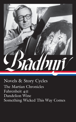 Ray Bradbury: Novels & Story Cycles (Loa #347): The Martian Chronicles / Fahrenheit 451 / Dandelion Wine / Something Wicked This Way Comes Cover Image