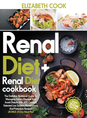 Renal Diet: The Definitive Nutritional Guide To Managing Kidney Disease And Avoid Dialysis With 200 Carefully Selected Low Sodium, Cover Image