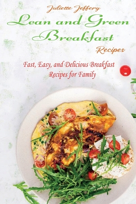 Lean and Green Breakfast Recipes: Fast, Easy, and Delicious Breakfast Recipes for Family Cover Image