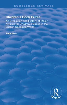 Children's Book Prizes: An Evaluation and History of Major Awards for Children's Books in the English-Speaking World. (Routledge Revivals) Cover Image