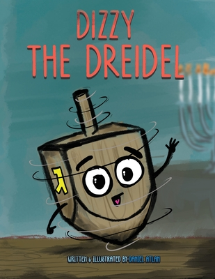 Dizzy the Dreidel: 8 Magical Nights of Spinning! Cover Image