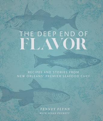 The Deep End of Flavor: Recipes and Stories from New Orleans' Premier Seafood Chef Cover Image