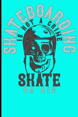 Skateboarding Is Not A Crime Skate Or Die: Skateboard Notebook For Flip Trick Freestyle Or Just Skating Cover Image