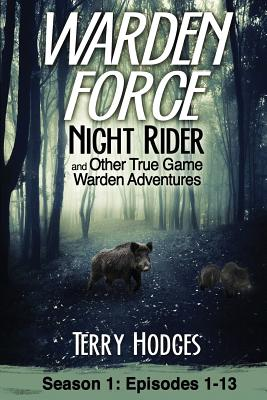 Warden Force: Night Rider and Other True Game Warden Adventures: Episodes 1-13 Cover Image