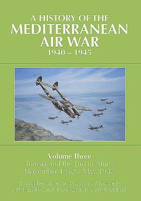A History of the Mediterranean Air War, 1940-1945. Volume 3: Tunisia and the End in Africa, November 1942-1943 Cover Image