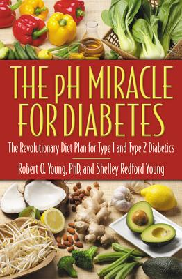 The pH Miracle for Diabetes: The Revolutionary Diet Plan for Type 1 and Type 2 Diabetics Cover Image