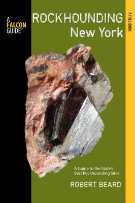Rockhounding New York: A Guide to the State's Best Rockhounding Sites (Falcon Guides Rockhounding) Cover Image