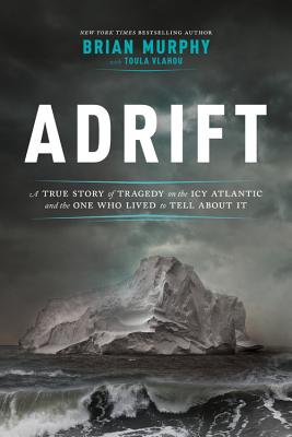Adrift: A True Story of Tragedy on the Icy Atlantic and the One Who Lived to Tell about It Cover Image