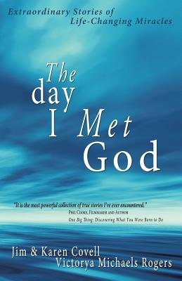 The Day I Met God: Extraordinary Stories of Life-Changing Miracles Cover Image