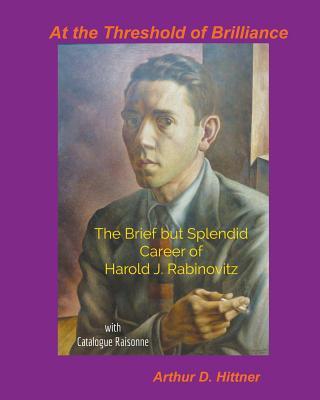 At the Threshold of Brilliance: The Brief But Splendid Career of Harold J. Rabinovitz Cover Image