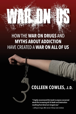 War on Us: How the War on Drugs and Myths About Addiction Have Created a War on All of Us Cover Image