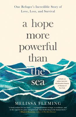 A Hope More Powerful Than the Sea: One Refugee's Incredible Story of Love, Loss, and Survival Cover Image