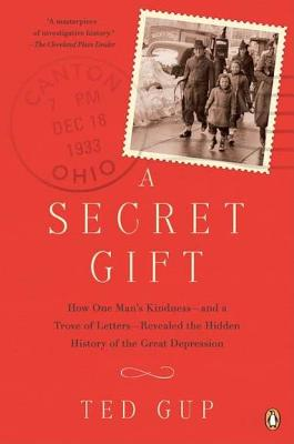 A Secret Gift: How One Man's Kindness--And a Trove of Letters--Revealed the Hidden History of the Great Depression Cover Image