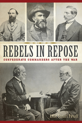 Rebels in Repose: Confederate Commanders After the War Cover Image